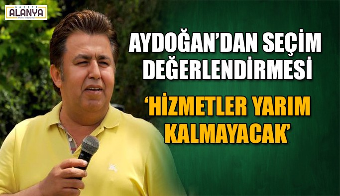 Kerim Aydoğan iddialı: Hizmetler yarım kalmayacak