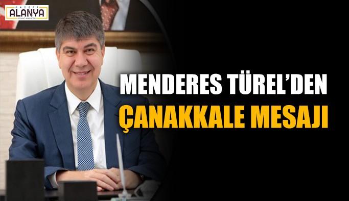 Menderes Türel'den Çanakkale mesajı