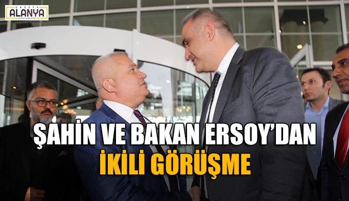Şahin, Turizm Bakanı Ersoy'a dosya sundu