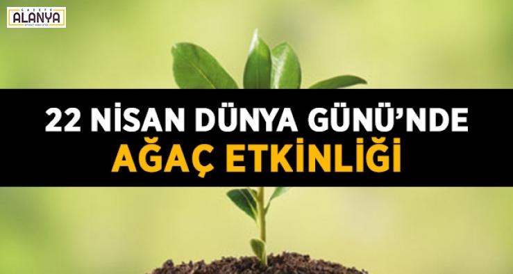 22 Nisan Dünya Günü'nde ağaç etkinliği