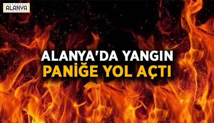 Alanya'da yangın paniğe yol açtı