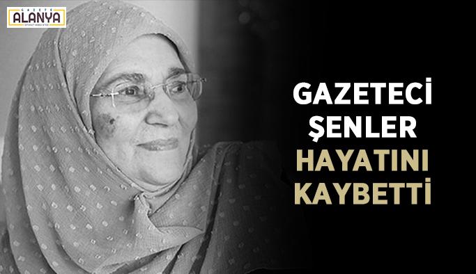 Gazeteci Şenler hayatını kaybetti