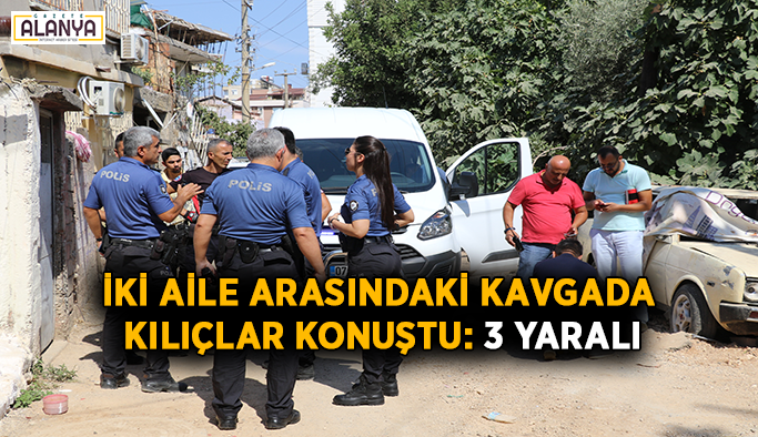 İki aile arasındaki kavgada silah ve kılıçlar konuştu: 3 yaralı