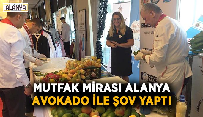 Mutfak mirası Alanya avokado ile şov yaptı