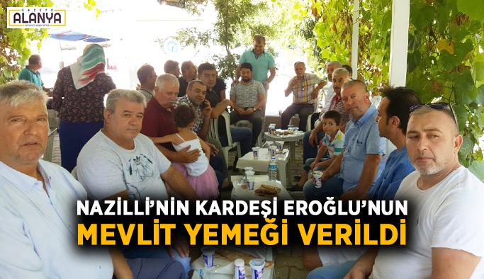 Nazilli'nin kardeşi Eroğlu'nun mevlit yemeği verildi