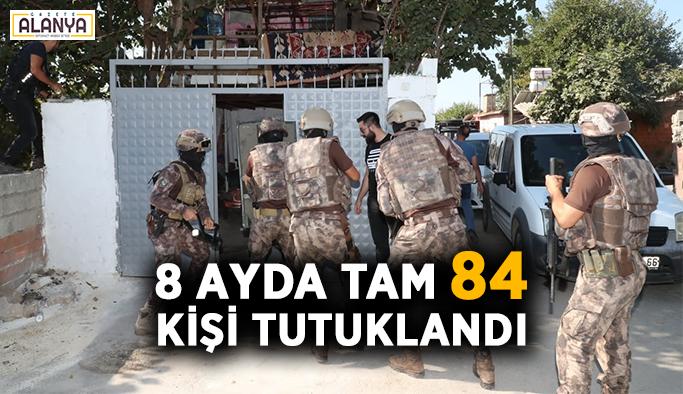 8 ayda tam 84 kişi tutuklandı