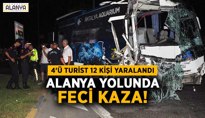 Alanya yolunda feci kaza! 4'ü turist 12 kişi yaralandı