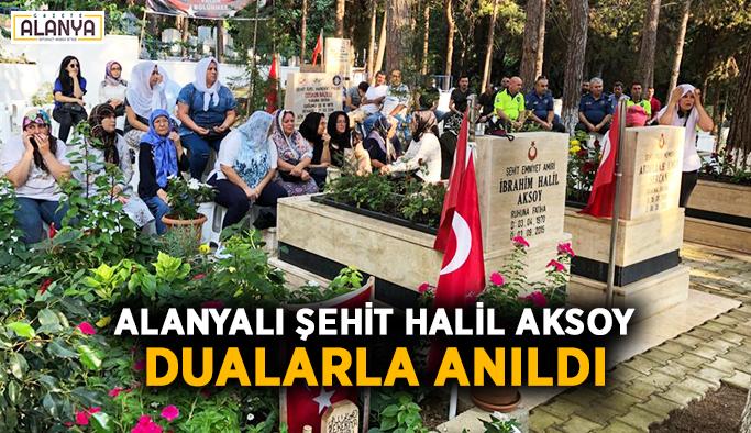 Alanyalı şehit Halil Aksoy dualarla anıldı