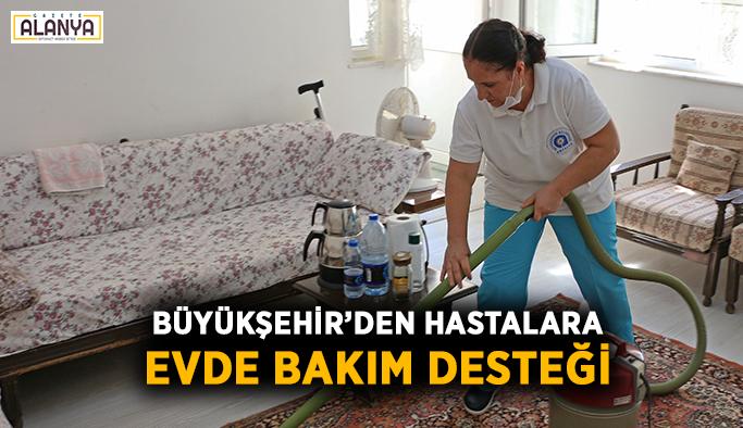 Büyükşehir'den hastalara evde bakım desteği