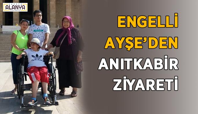 Engelli Ayşe'den Anıtkabir ziyareti
