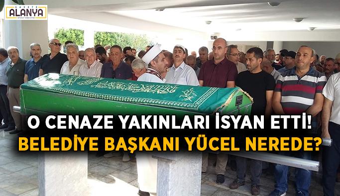 O cenaze yakınları isyan etti! Belediye Başkanı Yücel nerede?
