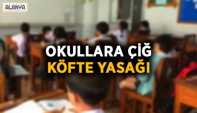 Okullara çiğ köfte yasağı