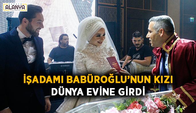 İşadamı Babüroğlu'nun kızı dünya evine girdi