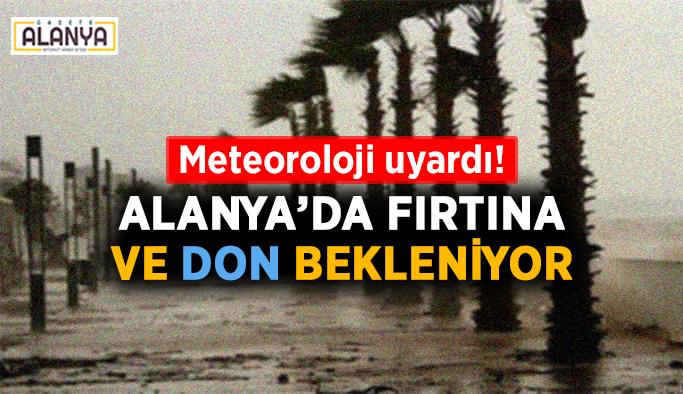 Meteoroloji uyardı! Alanya'da fırtına ve don bekleniyor