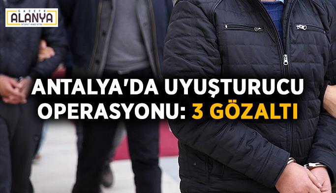 Antalya'da uyuşturucu operasyonu: 3 gözaltı
