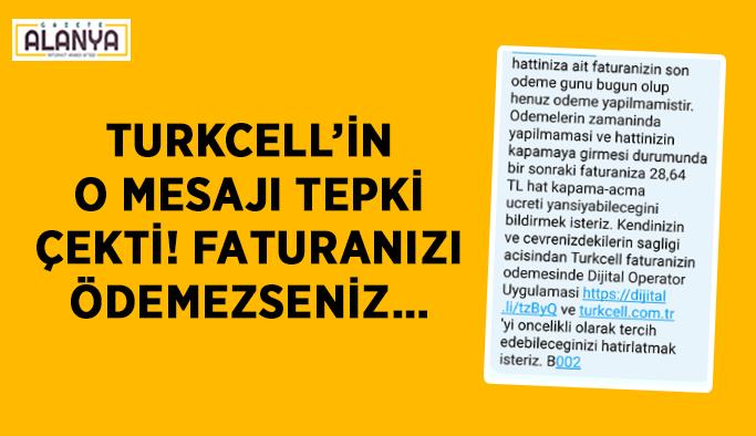 Turkcell'in o mesajı tepki çekti! Faturanızı ödemezseniz…