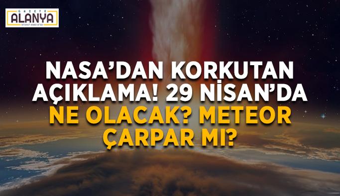 NASA'dan korkutan açıklama! Meteor çarpar mı? 29 Nisan'da ne olacak?