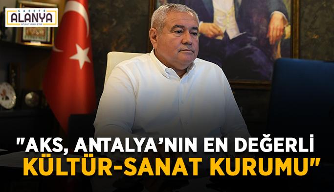 """""""AKS, Antalya'nın en değerli kültür-sanat kurumu"""""""