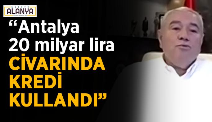 """""""Antalya 20 milyar lira civarında kredi kullandı"""""""