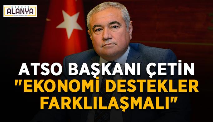 """ATSO Başkanı Çetin: """"Ekonomi destekler farklılaşmalı"""""""
