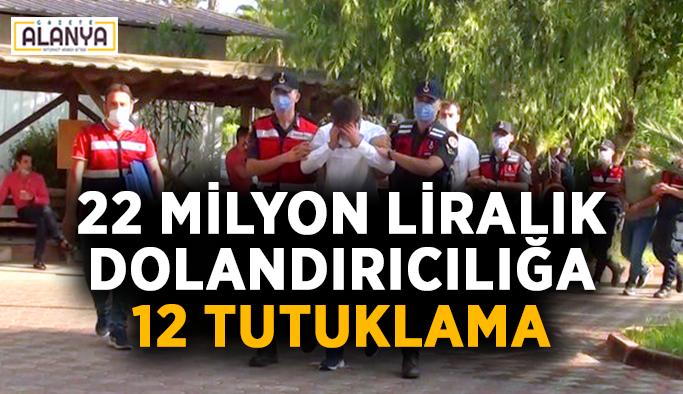 22 milyon liralık dolandırıcılığa 12 tutuklama