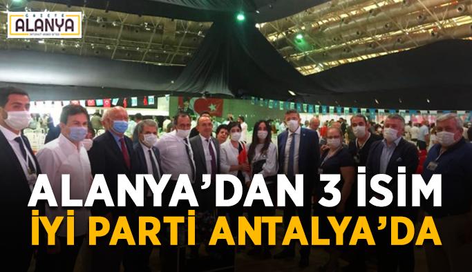 Alanya'dan 3 isim İYİ Parti Antalya'da
