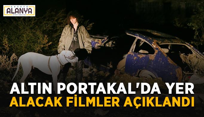 Altın Portakal'da yer alacak filmler açıklandı