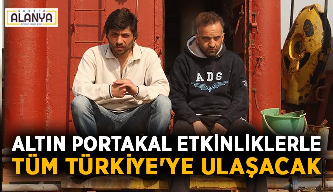 Altın Portakal etkinliklerle tüm Türkiye'ye ulaşacak