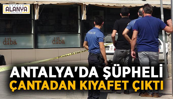 Antalya'da şüpheli çantadan kıyafet çıktı