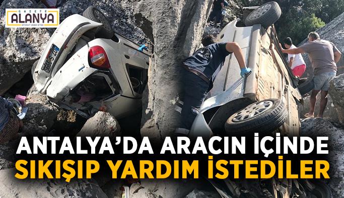 Antalya'da aracın içinde sıkışıp yardım istediler