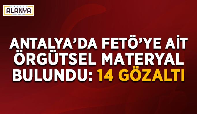 Antalya'da FETÖ'ye ait materyal bulundu: 14 gözaltı