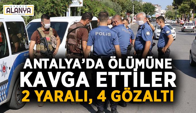 Antalya'da ölümüne kavga ettiler: 2 yaralı, 4 gözaltı