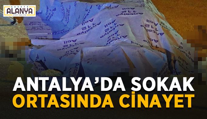 Antalya'da sokak ortasında cinayet
