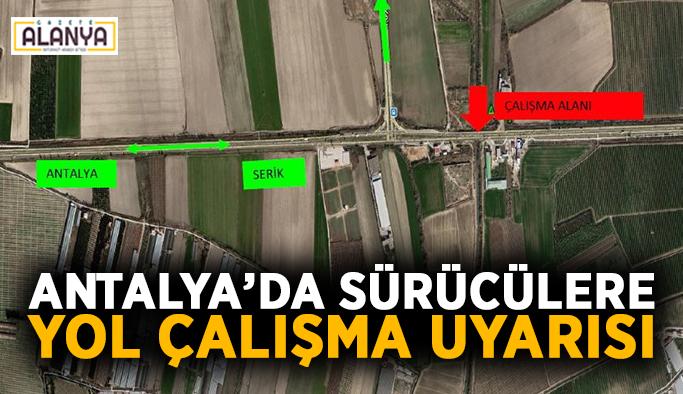 Antalya'da sürücülere yol çalışma uyarısı