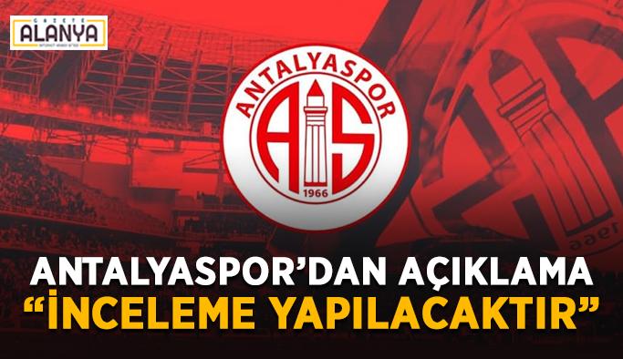 """Antalyaspor'dan açıklama: """"İnceleme yapılacaktır"""""""