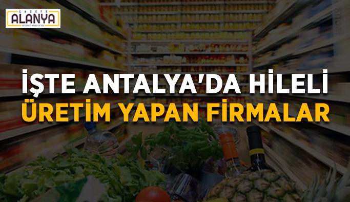 Bakanlık açıkladı! İşte Antalya'da hileli üretim yapan firmalar