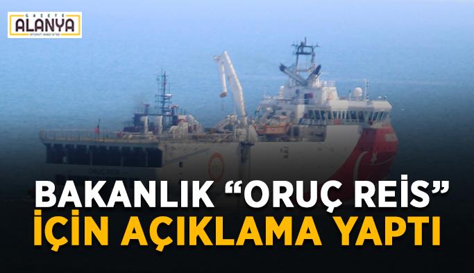 """Bakanlıktan """"Oruç Reis"""" açıklaması"""