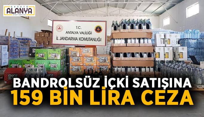 Bandrolsüz içki satışına 159 bin lira ceza
