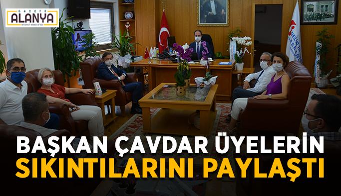 Başkan Çavdar üyelerin sıkıntılarını paylaştı