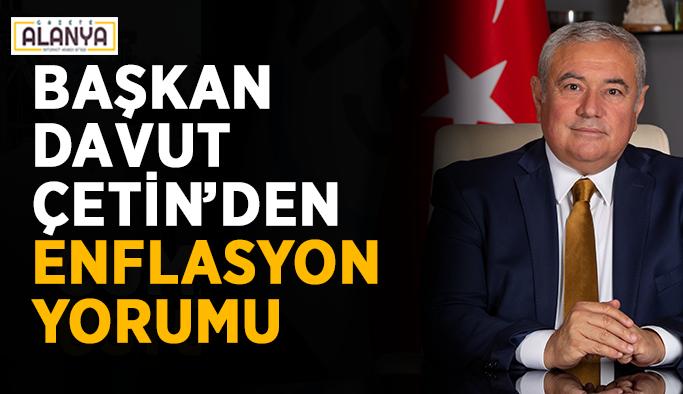 Başkan Davut Çetin'den enflasyon değerlendirmesi