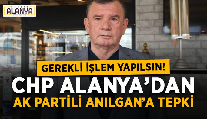 CHP Alanya'dan Ak Partili Anılgan'a tepki