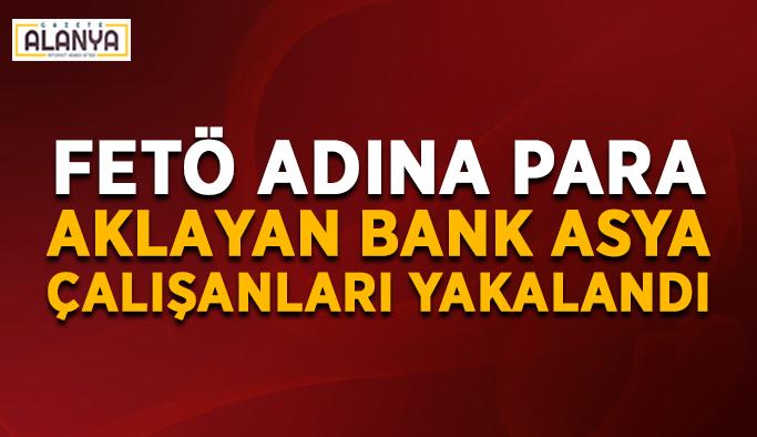 FETÖ adına para aklayan Bank Asya çalışanları yakalandı