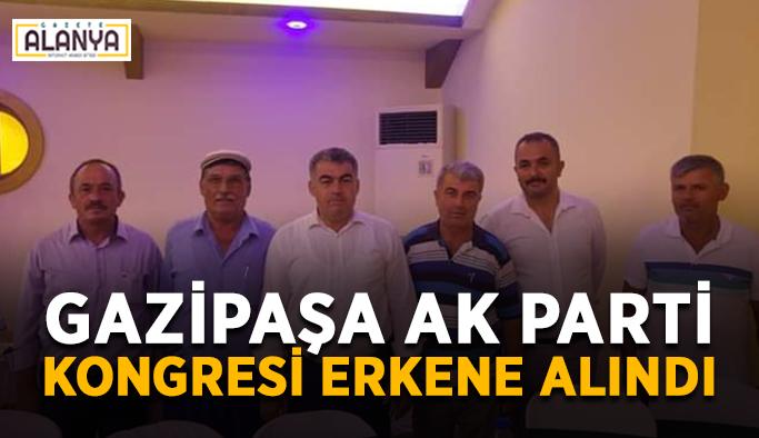 Gazipaşa Ak Parti Kongresi erkene alındı