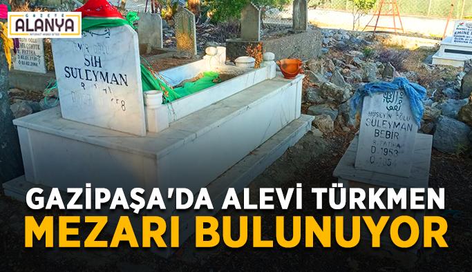 Gazipaşa'da Alevi Türkmen mezarı bulunuyor