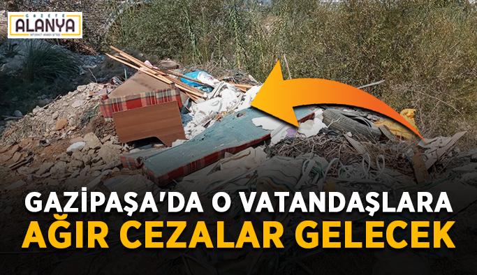 Gazipaşa'da o vatandaşlara ağır cezalar gelecek