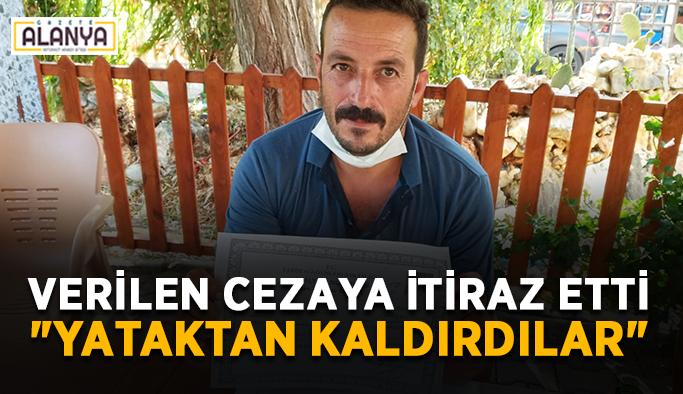 Gazipaşa'da sosyal mesafe cezasına itiraz etti
