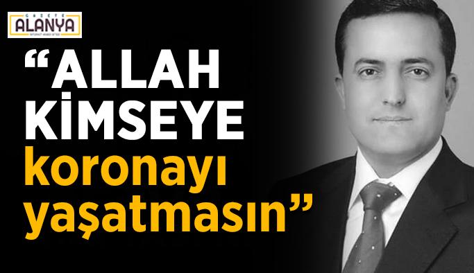 """Gazipaşalı eski muhtar: """"Allah kimseye koronayı yaşatmasın"""""""