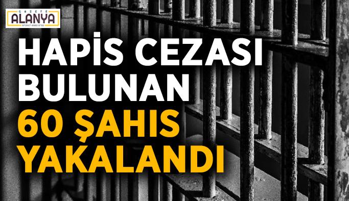 Hapis cezası bulunan 60 şahıs yakalandı
