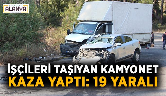 İşçileri taşıyan kamyonet kaza yaptı: 19 yaralı