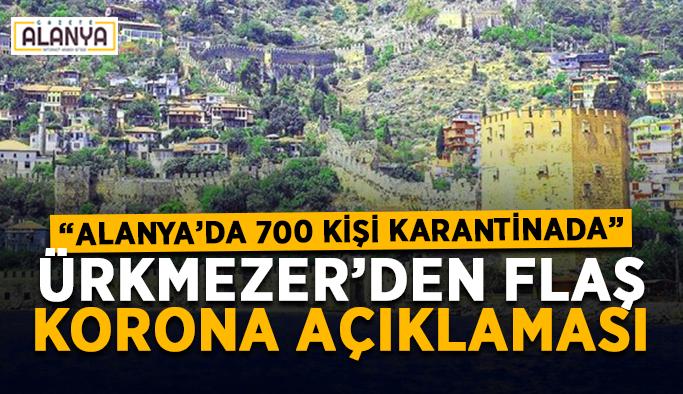 """Kaymakam Ürkmezer'den flaş açıklamalar: """"Alanya'da 700 kişi karantinada"""""""